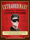The Extraordinary Catalog of Pecular Inventions (eBook): The Curious World of the Demoulin Brothers and their Fraternal Lodge Prank Machines - from Human Centipedes and Revolving Goats to Electric Carpets and SmokingCamels