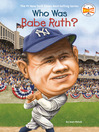 Who Was Babe Ruth? (eBook)