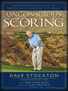 Unconscious Scoring (eBook): Dave Stockton's Guide to Saving Shots Around the Green