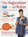 The Vegucation of Robin (eBook): How Real Food Saved My Life