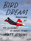 Bird Dream (eBook): Adventures at the Extremes of Human Flight