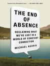 The End of Absence (eBook): Reclaiming What We've Lost in a World of Constant Connection