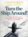 Turn the Ship Around! (eBook): A True Story of Turning Followers into Leaders