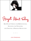 Forget About Today (eBook): Bob Dylan's Genius for (Re)invention, Shunning the Naysayers, and Creating a Personal Revolution