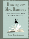 Dancing with Mrs. Dalloway (eBook): Stories of the Inspiration Behind Great Works of Literature