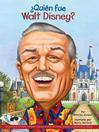 ¿Quién fue Walt Disney? (eBook)