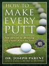 How to Make Every Putt (eBook): The Secret to Winning Golf's Game Within the Game