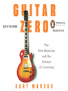 Guitar Zero (MP3): The New Musician and the Science of Learning