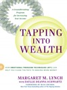 Tapping Into Wealth (eBook): How Emotional Freedom Techniques (EFT) Can Help You Clear the Path to Making More Money