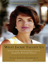 What Jackie Taught Us (Revised and Expanded) (eBook): Lessons from the Remarkable Life of Jacqueline Kennedy Onassis Introduction by Liz Smith