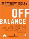 Off Balance (eBook): Getting Beyond the Work-Life Balance Myth to Personal and Professional Satisfaction