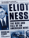 Eliot Ness (eBook): The Rise and Fall of an American Hero