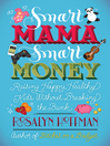 Smart Mama, Smart Money (eBook): Raising Happy, Healthy Kids Without Breaking the Bank