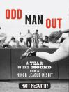 Odd Man Out (eBook): A Year on the Mound with a Minor League Misfit