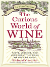 The Curious World of Wine (eBook): Facts, Legends, and Lore About the Drink We Love So Much