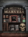 Dr. Mutter's Marvels (eBook): A True Tale of Intrigue and Innovation at the Dawn of Modern Medicine
