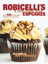 Robicelli's (eBook): A Love Story, with Cupcakes: With 50 Decidedly Grown-Up Recipes