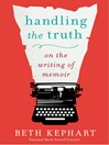 Handling the Truth (eBook): On the Writing of Memoir