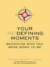 Your Redefining Moments (eBook): Becoming Who You Were Born to Be
