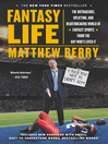 Fantasy Life (eBook): The Outrageous, Uplifting, and Heartbreaking World of Fantasy Sports from the Guy Who's Lived It