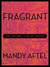 Fragrant (eBook): The Secret Life of Scent