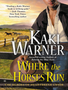 Where the Horses Run (eBook): The Heroes of Heartbreak Creek Series, Book 2