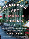 Mastering the Art of French Eating (eBook): From Paris Bistros to Farmhouse Kitchens, Lessons in Food and Love