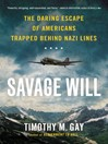 Savage Will (eBook): The Daring Escape of Americans Trapped Behind Nazi Lines