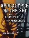 Apocalypse on the Set (eBook): Nine Disastrous Film Productions