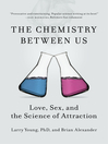 The Chemistry Between Us (eBook): Love, Sex, and the Science of Attraction