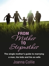 From Mother to Stepmother (eBook): The Single Mother's Guide to Marrying a Man, His Kids and His Ex-wife
