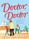 Doctor, Doctor (eBook): Incredible True Tales From a GP's Surgery