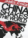 China Shakes the World (eBook): The Rise of a Hungry Nation