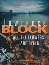 All the Flowers Are Dying (eBook): Matthew Scudder Series, Book 16