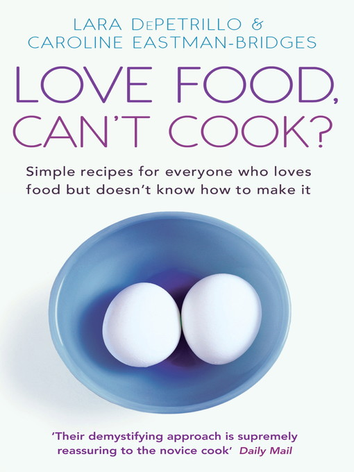 Love Food, Can't Cook? (eBook): Simple Recipes For Everyone Who Loves Food But Doesn'T Know How To Make It