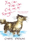 You Can Take the Cat Out of Slough... (eBook)