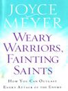 Weary Warriors, Fainting Saints (eBook): How You Can Outlast Every Attack of the Enemy