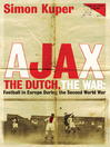 Ajax, the Dutch, the War (eBook): Football in Europe During the Second World War
