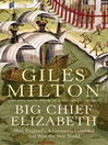 Big Chief Elizabeth (eBook): How England's Adventurers Gambled and Won the New World