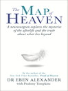 The Map of Heaven (eBook): A neurosurgeon explores the mysteries of the afterlife and the truth about what lies beyond