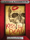 Kiss the Dead (eBook): Anita Blake, Vampire Hunter Series, Book 21