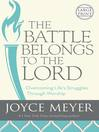 The Battle Belongs to the Lord (eBook): Overcoming Life's Struggles Through Worship