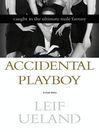 Accidental Playboy (eBook): Caught in the Ultimate Male Fantasy