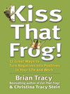 Kiss That Frog! (eBook): 12 Great Ways to Turn Negatives into Positives in Your Life and Work