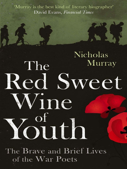 The Red Sweet Wine of Youth (eBook): The Brave and Brief Lives of the War Poets