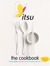 Itsu the Cookbook (eBook): 100 Low-Calorie Eat Beautiful Recipes for Health & Happiness. Every Recipe under 300 Calories and under 30 Minutes to Make