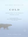Cold (eBook): Adventures in the World's Frozen Places