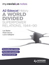 My Revision Notes Edexcel A2 History (eBook): A World Divided: Superpower Relations, 1944-90
