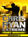 Most Wanted Mission 2 (eBook): Chris Ryan Extreme: Series 3