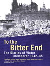 To the Bitter End (eBook): The Diaries of Victor Klemperer 1942-45